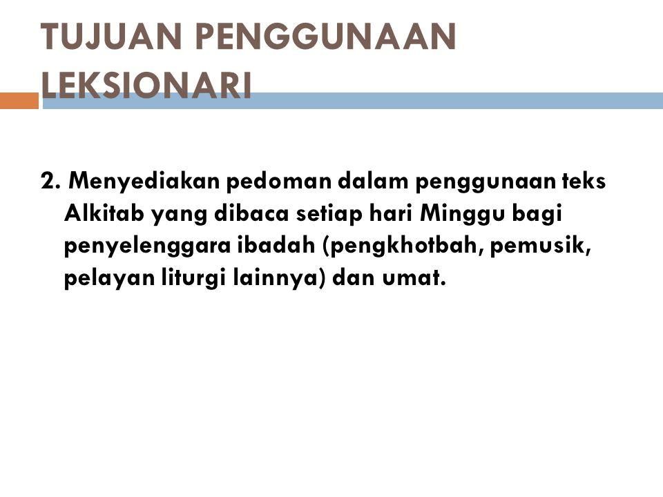 TUJUAN PENGGUNAAN LEKSIONARI 3.