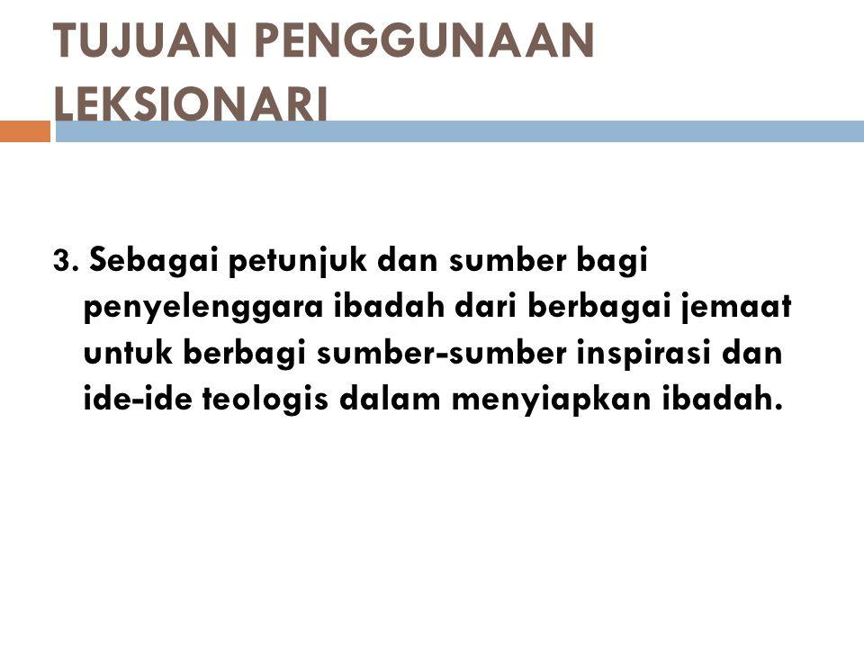 TUJUAN PENGGUNAAN LEKSIONARI 4.
