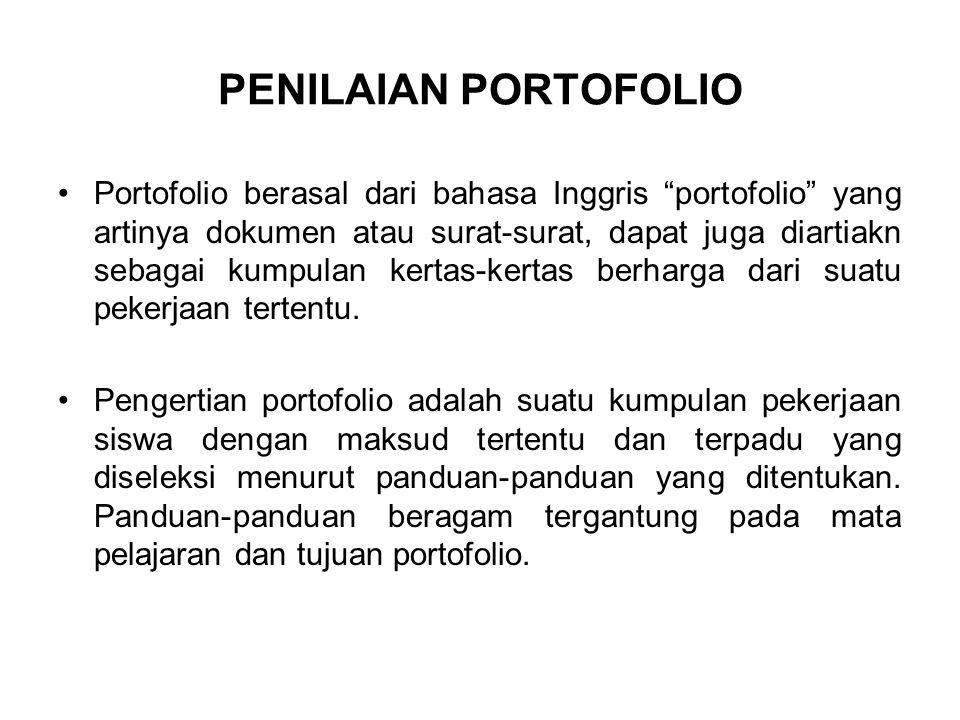 """PENILAIAN PORTOFOLIO Portofolio berasal dari bahasa Inggris """"portofolio"""" yang artinya dokumen atau surat-surat, dapat juga diartiakn sebagai kumpulan"""
