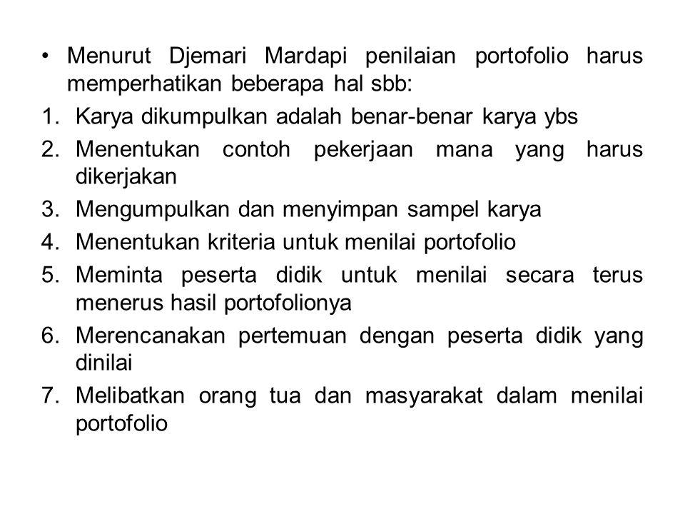 Menurut Djemari Mardapi penilaian portofolio harus memperhatikan beberapa hal sbb: 1.Karya dikumpulkan adalah benar-benar karya ybs 2.Menentukan conto