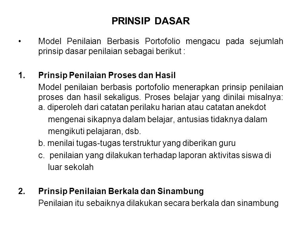 PRINSIP DASAR Model Penilaian Berbasis Portofolio mengacu pada sejumlah prinsip dasar penilaian sebagai berikut : 1.Prinsip Penilaian Proses dan Hasil