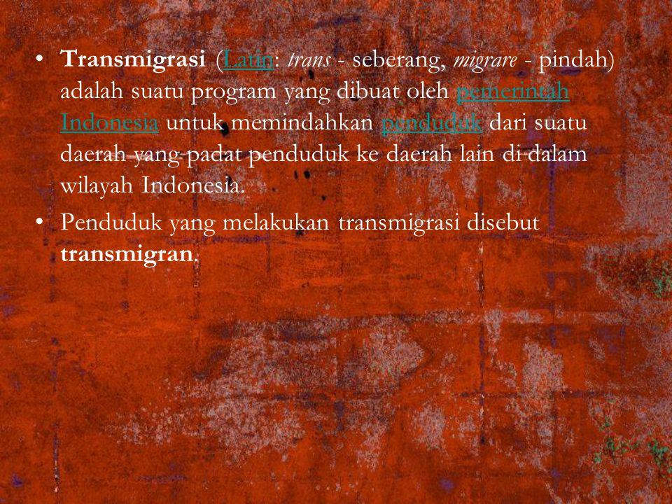 Transmigrasi (Latin: trans - seberang, migrare - pindah) adalah suatu program yang dibuat oleh pemerintah Indonesia untuk memindahkan penduduk dari suatu daerah yang padat penduduk ke daerah lain di dalam wilayah Indonesia.Latinpemerintah Indonesiapenduduk Penduduk yang melakukan transmigrasi disebut transmigran.
