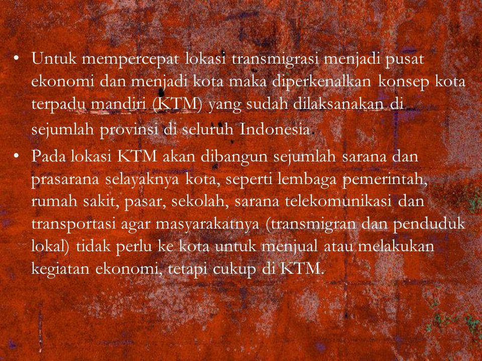 Untuk mempercepat lokasi transmigrasi menjadi pusat ekonomi dan menjadi kota maka diperkenalkan konsep kota terpadu mandiri (KTM) yang sudah dilaksanakan di sejumlah provinsi di seluruh Indonesia.