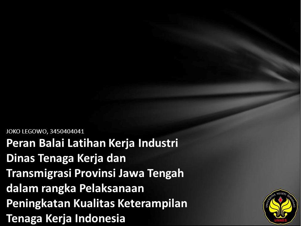 JOKO LEGOWO, 3450404041 Peran Balai Latihan Kerja Industri Dinas Tenaga Kerja dan Transmigrasi Provinsi Jawa Tengah dalam rangka Pelaksanaan Peningkatan Kualitas Keterampilan Tenaga Kerja Indonesia