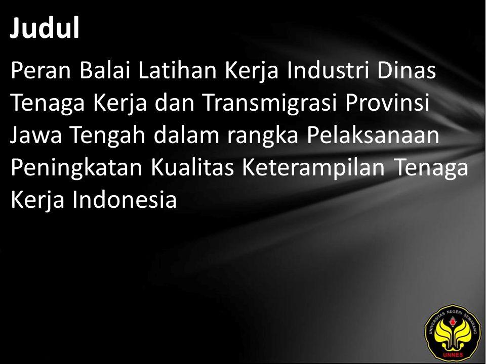 Judul Peran Balai Latihan Kerja Industri Dinas Tenaga Kerja dan Transmigrasi Provinsi Jawa Tengah dalam rangka Pelaksanaan Peningkatan Kualitas Keterampilan Tenaga Kerja Indonesia