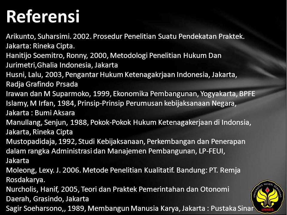 Referensi Arikunto, Suharsimi. 2002. Prosedur Penelitian Suatu Pendekatan Praktek. Jakarta: Rineka Cipta. Hanitijo Soemitro, Ronny, 2000, Metodologi P