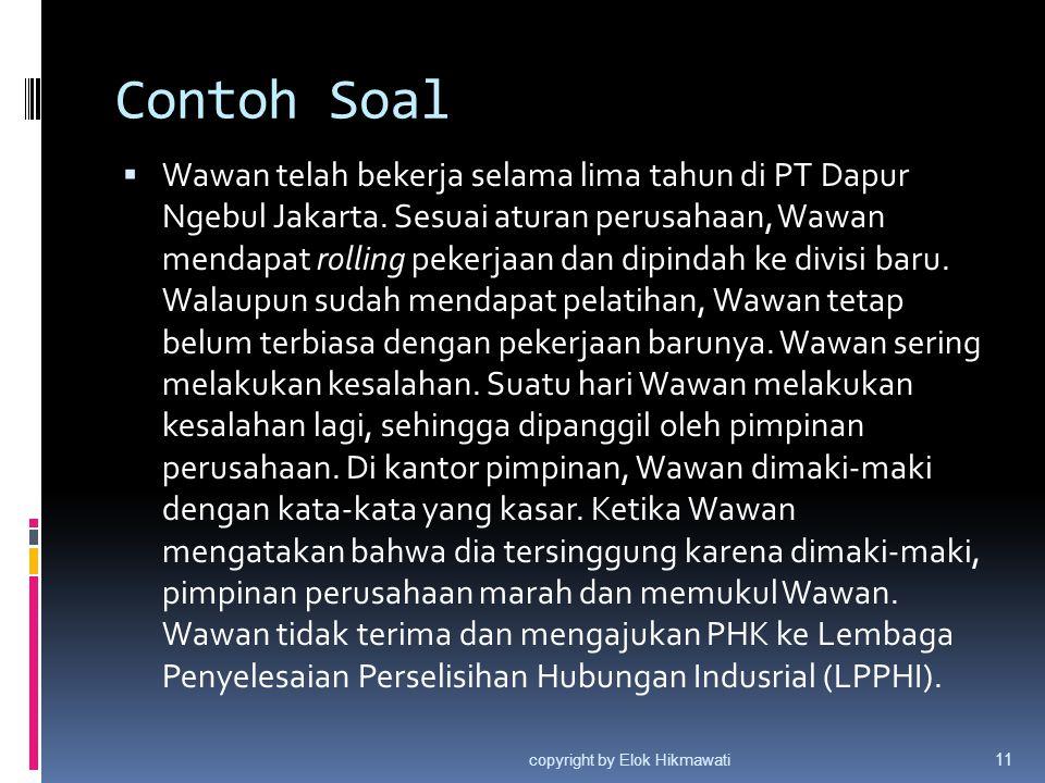 Contoh Soal  Wawan telah bekerja selama lima tahun di PT Dapur Ngebul Jakarta. Sesuai aturan perusahaan, Wawan mendapat rolling pekerjaan dan dipinda