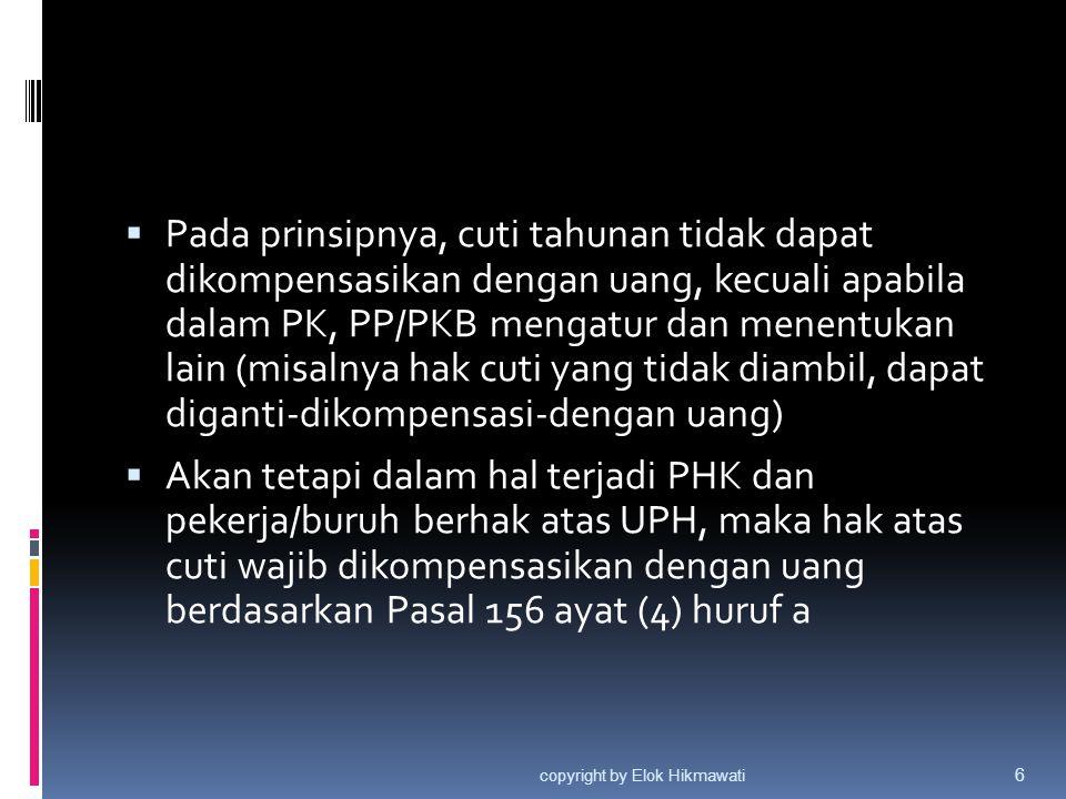  Pada prinsipnya, cuti tahunan tidak dapat dikompensasikan dengan uang, kecuali apabila dalam PK, PP/PKB mengatur dan menentukan lain (misalnya hak c