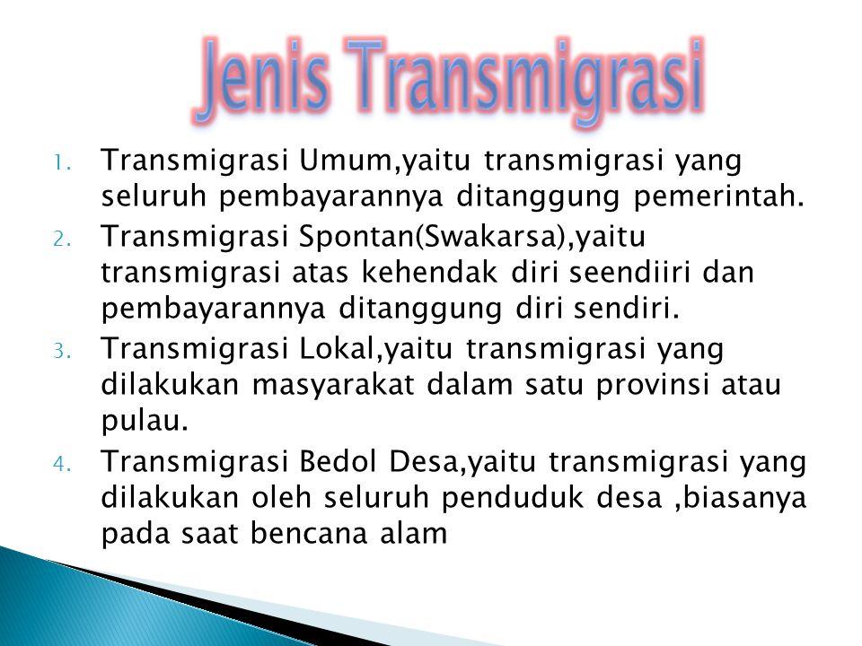 1. Transmigrasi Umum,yaitu transmigrasi yang seluruh pembayarannya ditanggung pemerintah. 2. Transmigrasi Spontan(Swakarsa),yaitu transmigrasi atas ke