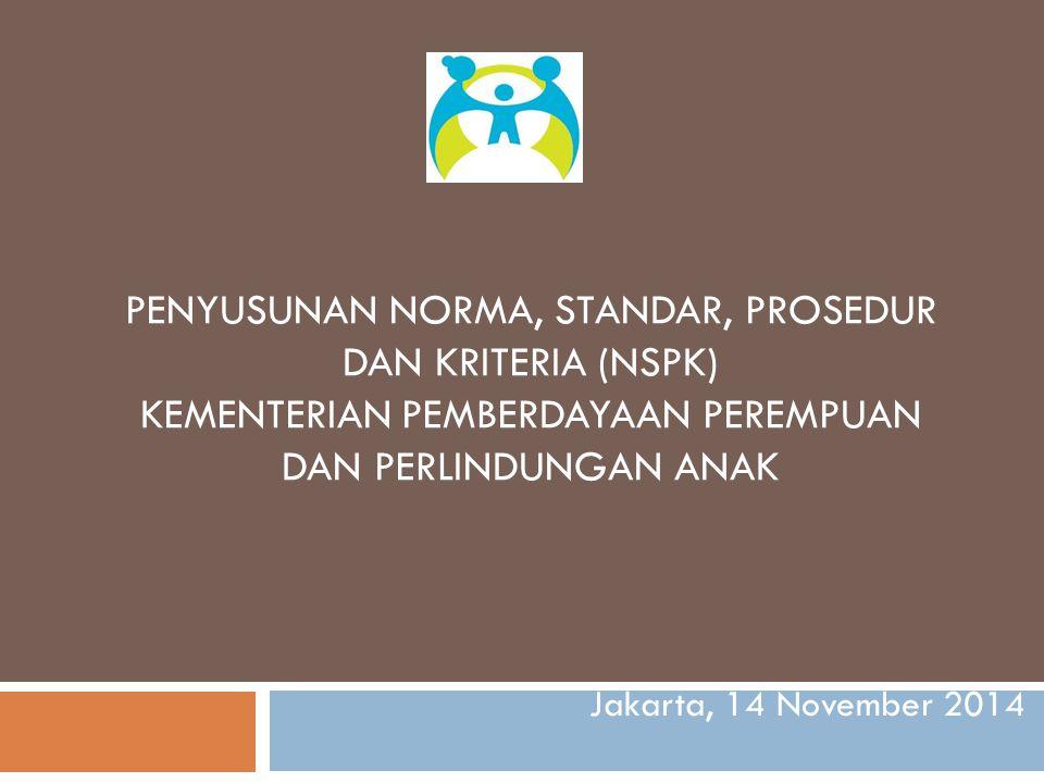 PENYUSUNAN NORMA, STANDAR, PROSEDUR DAN KRITERIA (NSPK) KEMENTERIAN PEMBERDAYAAN PEREMPUAN DAN PERLINDUNGAN ANAK Jakarta, 14 November 2014
