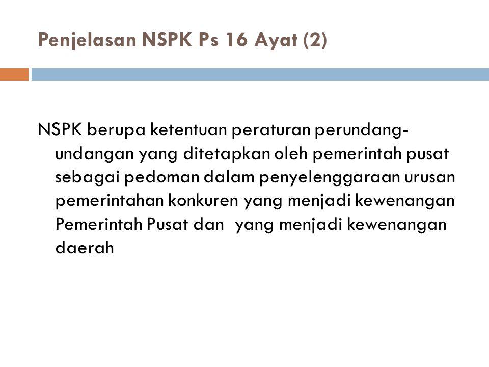 Penjelasan NSPK Ps 16 Ayat (2) NSPK berupa ketentuan peraturan perundang- undangan yang ditetapkan oleh pemerintah pusat sebagai pedoman dalam penyele