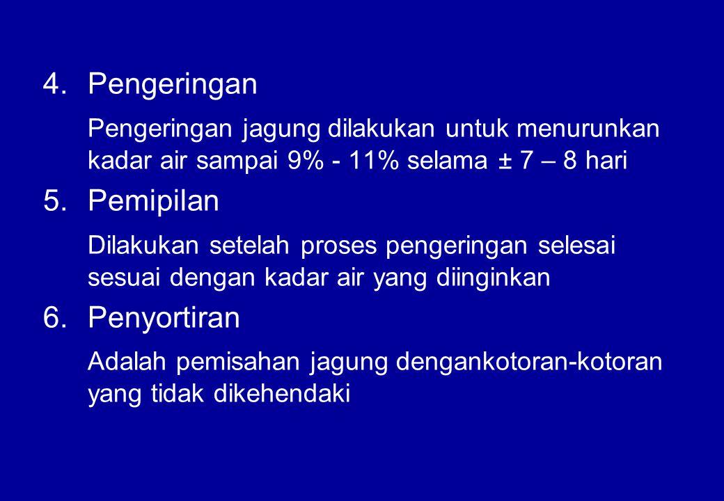 4.Pengeringan Pengeringan jagung dilakukan untuk menurunkan kadar air sampai 9% - 11% selama ± 7 – 8 hari 5.Pemipilan Dilakukan setelah proses pengeri