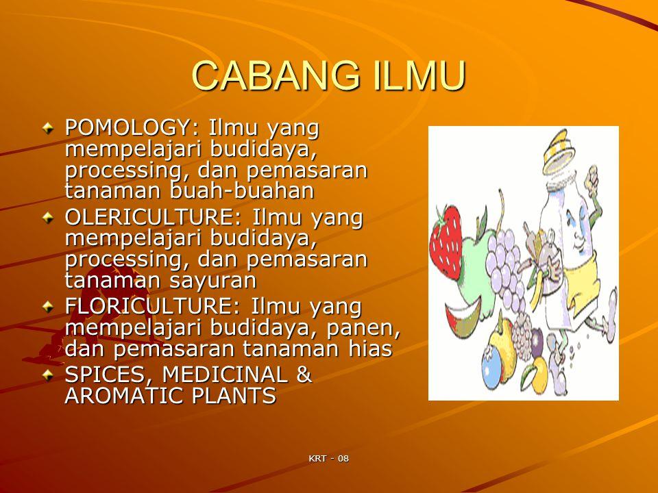 KRT - 08 CABANG ILMU POMOLOGY: Ilmu yang mempelajari budidaya, processing, dan pemasaran tanaman buah-buahan OLERICULTURE: Ilmu yang mempelajari budid