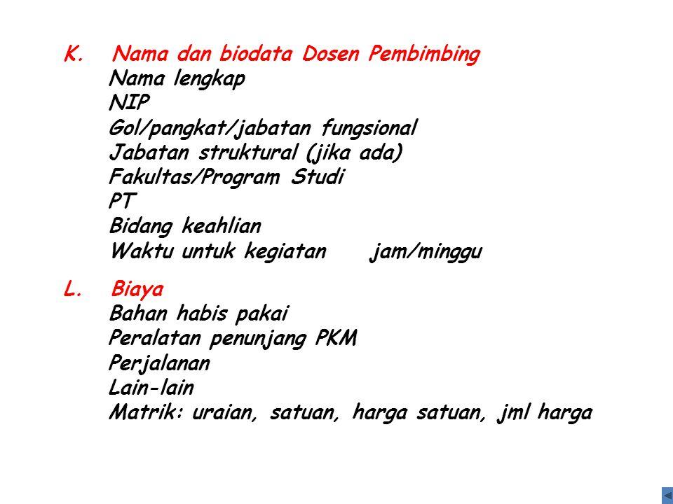 K. Nama dan biodata Dosen Pembimbing Nama lengkap NIP Gol/pangkat/jabatan fungsional Jabatan struktural (jika ada) Fakultas/Program Studi PT Bidang ke