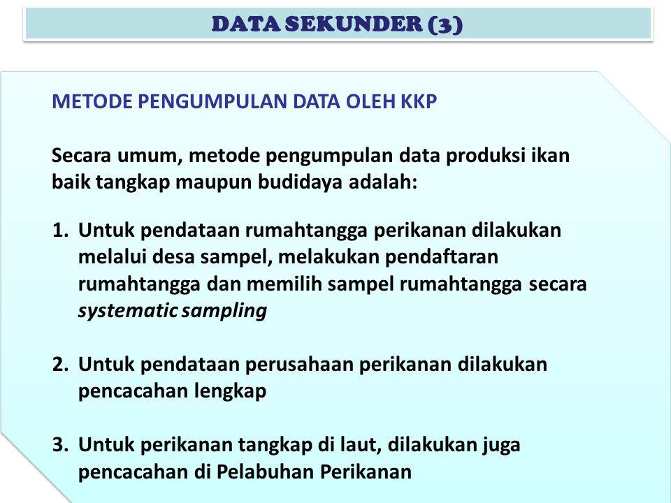 DATA SEKUNDER (3) 1.Untuk pendataan rumahtangga perikanan dilakukan melalui desa sampel, melakukan pendaftaran rumahtangga dan memilih sampel rumahtan