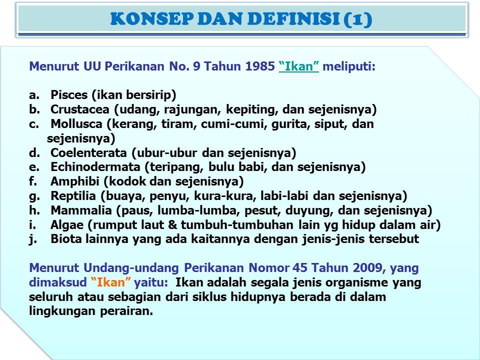 """KONSEP DAN DEFINISI (2) Menurut UU Perikanan No. 9 Tahun 1985 """"Ikan"""" meliputi:""""Ikan"""" a. Pisces (ikan bersirip) b. Crustacea (udang, rajungan, kepiting"""