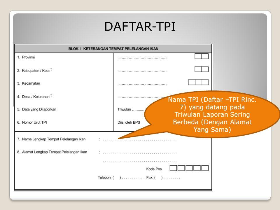 DAFTAR-TPI Nama TPI (Daftar –TPI Rinc. 7) yang datang pada Triwulan Laporan Sering Berbeda (Dengan Alamat Yang Sama)