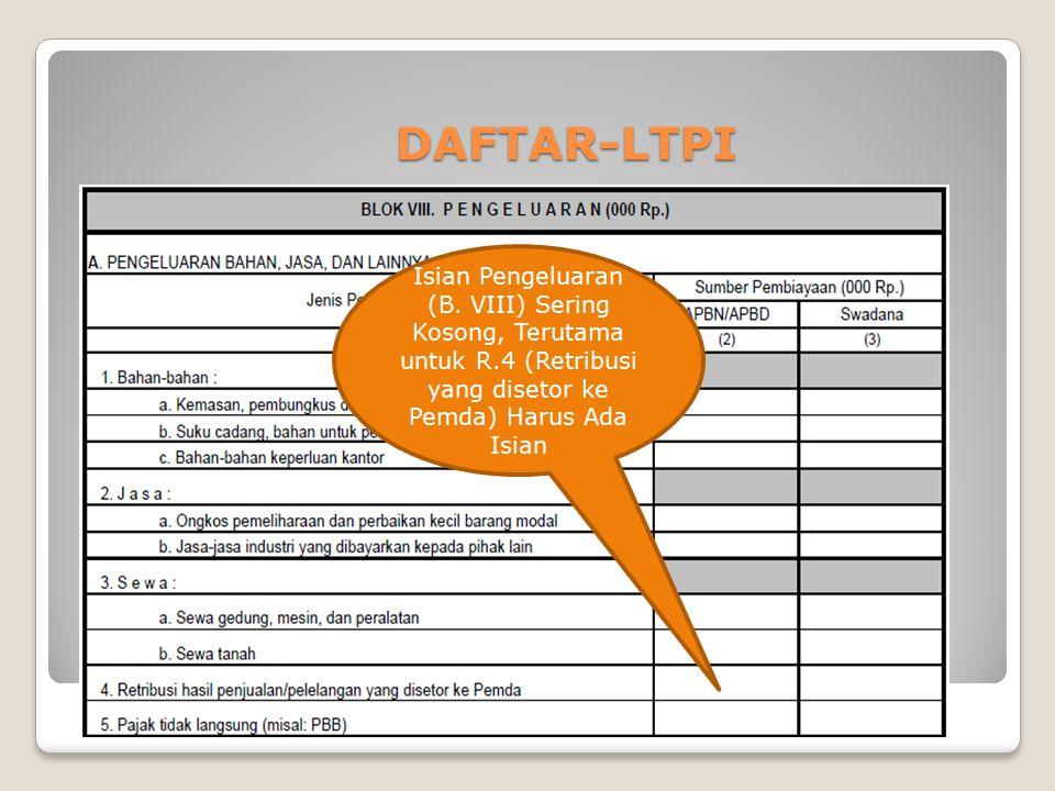 DAFTAR-LTPI DAFTAR-LTPI NIHIL Isian Pengeluaran (B. VIII) Sering Kosong, Terutama untuk R.4 (Retribusi yang disetor ke Pemda) Harus Ada Isian