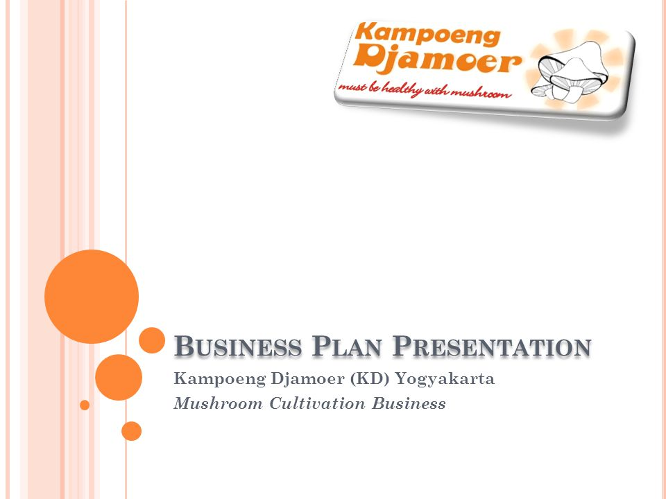 B USINESS P LAN P RESENTATION Kampoeng Djamoer (KD) Yogyakarta Mushroom Cultivation Business