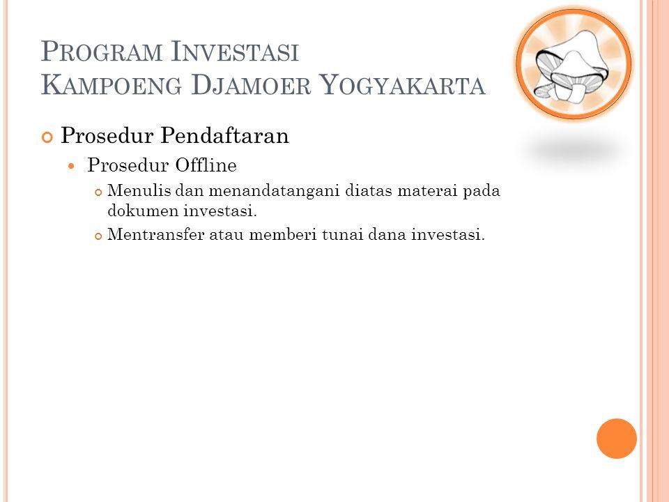 Prosedur Pendaftaran Prosedur Offline Menulis dan menandatangani diatas materai pada dokumen investasi. Mentransfer atau memberi tunai dana investasi.