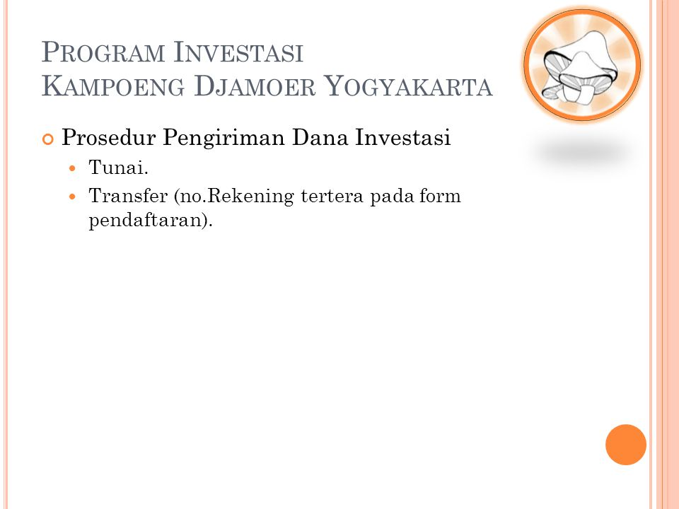 Prosedur Pengiriman Dana Investasi Tunai. Transfer (no.Rekening tertera pada form pendaftaran). P ROGRAM I NVESTASI K AMPOENG D JAMOER Y OGYAKARTA
