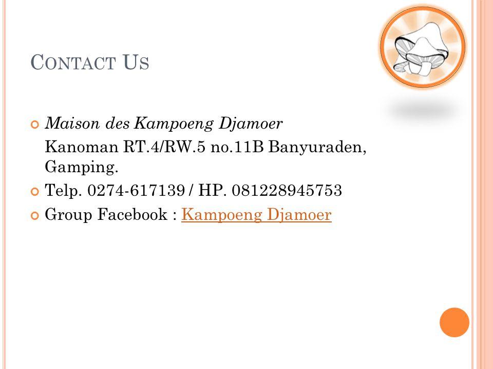 C ONTACT U S Maison des Kampoeng Djamoer Kanoman RT.4/RW.5 no.11B Banyuraden, Gamping. Telp. 0274-617139 / HP. 081228945753 Group Facebook : Kampoeng