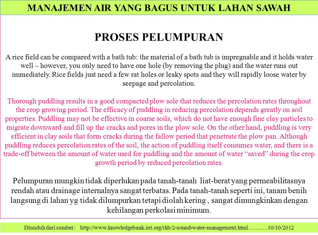 Diunduh dari sumber: http://www.knowledgebank.irri.org/rkb/2-sound-water-management.html………. 30/10/2012 PROSES PELUMPURAN A rice field can be compared