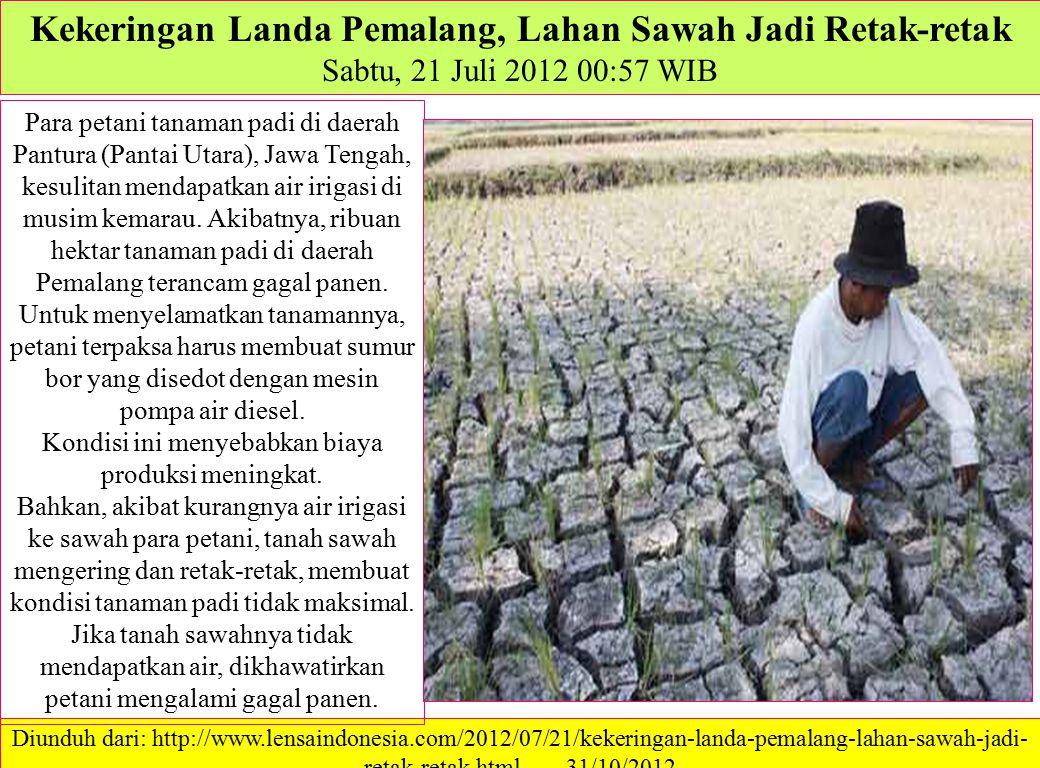Kekeringan Landa Pemalang, Lahan Sawah Jadi Retak-retak Sabtu, 21 Juli 2012 00:57 WIB Diunduh dari: http://www.lensaindonesia.com/2012/07/21/kekeringa