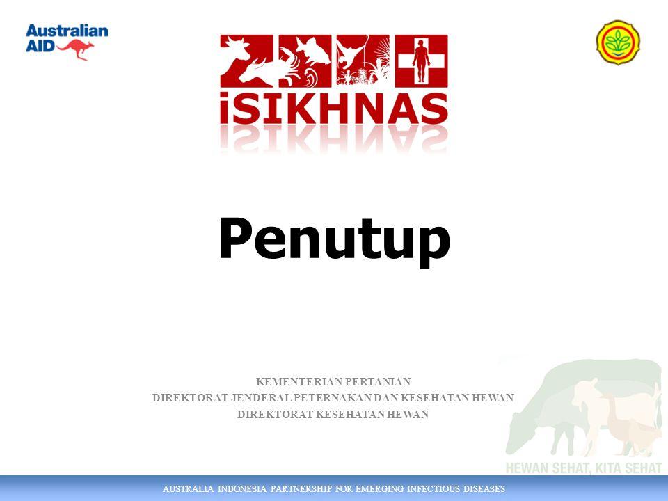 AUSTRALIA INDONESIA PARTNERSHIP FOR EMERGING INFECTIOUS DISEASES KEMENTERIAN PERTANIAN DIREKTORAT JENDERAL PETERNAKAN DAN KESEHATAN HEWAN DIREKTORAT KESEHATAN HEWAN Penutup
