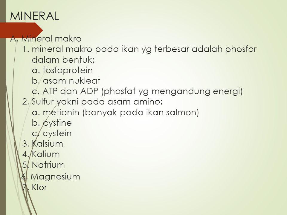 MINERAL A. Mineral makro 1. mineral makro pada ikan yg terbesar adalah phosfor dalam bentuk: a. fosfoprotein b. asam nukleat c. ATP dan ADP (phosfat y
