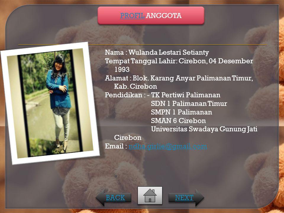 Nama : Wulanda Lestari Setianty Tempat Tanggal Lahir: Cirebon, 04 Desember 1993 Alamat : Blok. Karang Anyar Palimanan Timur, Kab. Cirebon Pendidikan :