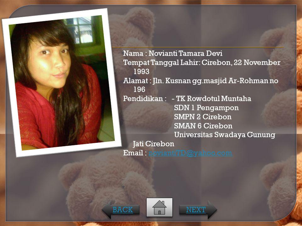 Nama : Novianti Tamara Devi Tempat Tanggal Lahir: Cirebon, 22 November 1993 Alamat : Jln. Kusnan gg.masjid Ar-Rohman no 196 Pendidikan : - TK Rowdotul