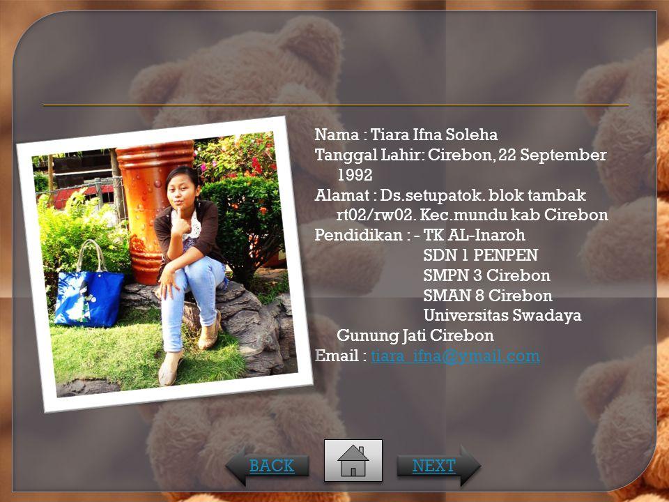 Nama : Tiara Ifna Soleha Tanggal Lahir: Cirebon, 22 September 1992 Alamat : Ds.setupatok. blok tambak rt02/rw02. Kec.mundu kab Cirebon Pendidikan : -