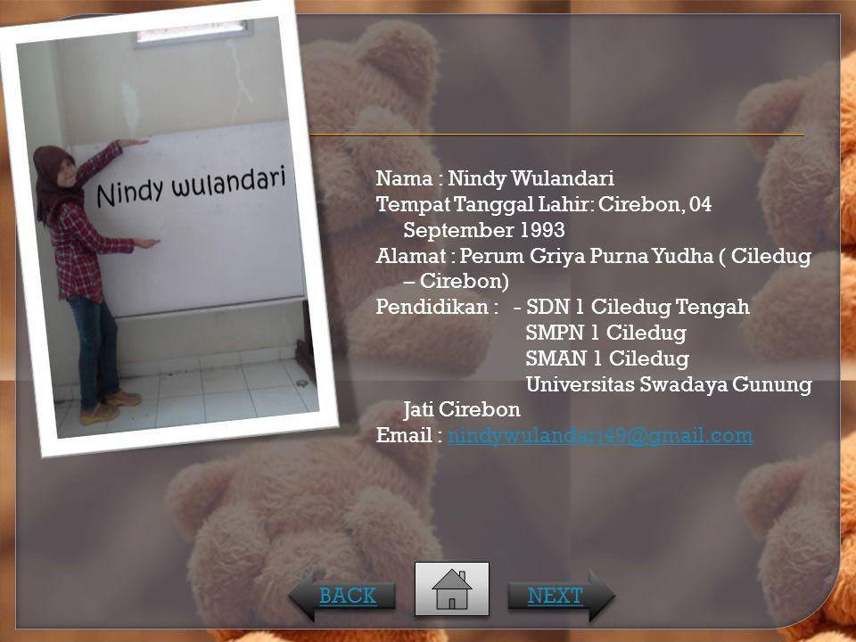 Nama : Nindy Wulandari Tempat Tanggal Lahir: Cirebon, 04 September 1993 Alamat : Perum Griya Purna Yudha ( Ciledug – Cirebon) Pendidikan : - SDN 1 Cil