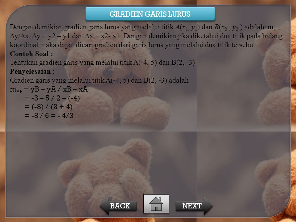 GRADIEN GARIS LURUS Dengan demikian gradien garis lurus yang melalui titik A(x 1, y 1 ) dan B(x 2, y 2 ) adalah: m a = ∆y/∆x. ∆y = y2 – y1 dan ∆x = x2