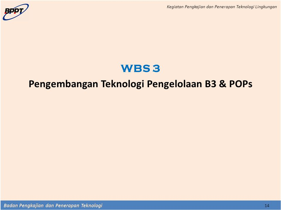14 WBS 3 Pengembangan Teknologi Pengelolaan B3 & POPs Kegiatan Pengkajian dan Penerapan Teknologi Lingkungan