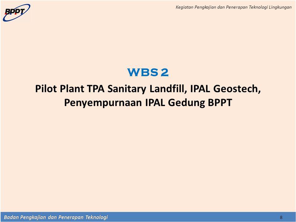 8 WBS 2 Pilot Plant TPA Sanitary Landfill, IPAL Geostech, Penyempurnaan IPAL Gedung BPPT Kegiatan Pengkajian dan Penerapan Teknologi Lingkungan