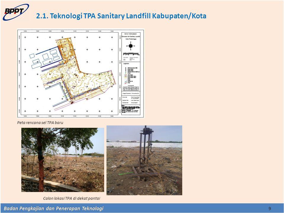 2.1. Teknologi TPA Sanitary Landfill Kabupaten/Kota 9 Calon lokasi TPA di dekat pantai Peta rencana sel TPA baru