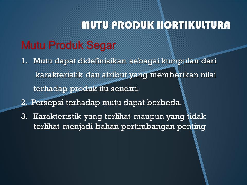 MUTU PRODUK HORTIKULTURA Mutu Produk Segar 1. Mutu dapat didefinisikan sebagai kumpulan dari karakteristik dan atribut yang memberikan nilai karakteri
