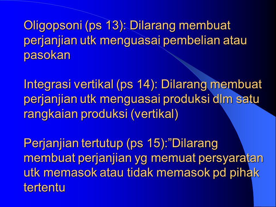 Boikot (ps 10):Dilarang membuat perjanjian yang menghalangi pelaku usaha lain Kartel (ps 11): Dilarang membuat perjanjian utk mempengaruhi harga denga
