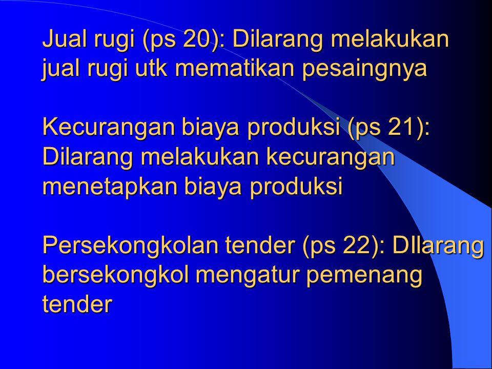 Monopoli (ps 17):Dilarang melakukan penguasaan produksi dan pemasaran (indikasi 50% pangsa pasar) Monopsoni(ps 18): Dilarang menguasai pasokan secara