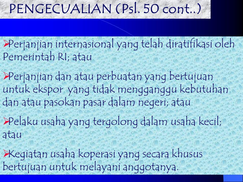 PENGECUALIAN (Psl. 50)  Perbuatan dan atau perjanjian yang bertujuan melaksanakan peraturan perundang-undangan;atau  Perjanjian yang berkaitan denga