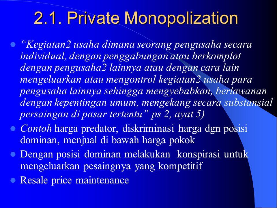 3 Materi Undang-Undang 1. Substansi tentang monopoli pihak swasta (private mnopolization) 2. Unreasonable restrain of trade 3. Unfair business practic