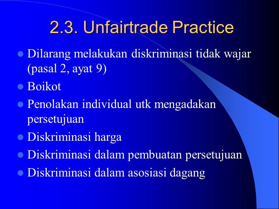 2.2. Unreasonable Restrain of Trade Berbagai kegiatan bisnis seperti kontrak, persetujuan atau kegiatan bersama lainnya yang saling membatasi atau den