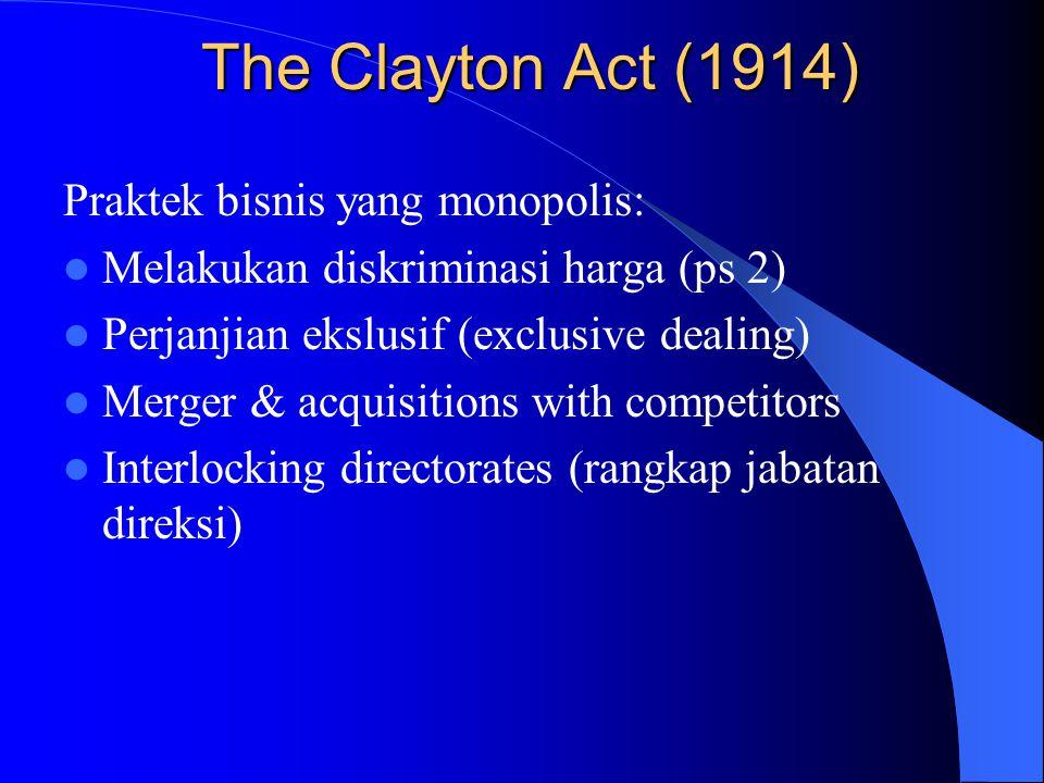 The Sherman Act (1890) Disyahkan oleh kongres AS tahun 1890 sebagai reaksi terhadap praktek bisnis yang mengekang persaingan pada waktu itu Memberikan