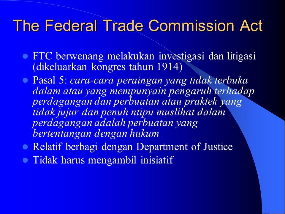 The Clayton Act (1914) Praktek bisnis yang monopolis: Melakukan diskriminasi harga (ps 2) Perjanjian ekslusif (exclusive dealing) Merger & acquisition