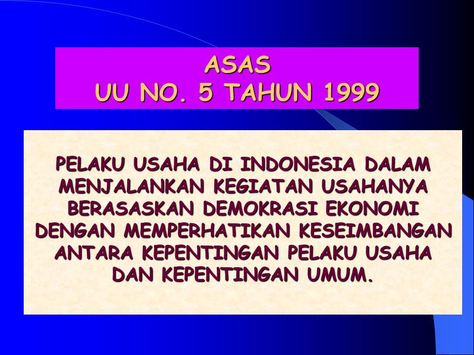 RUMUSAN PASAL-PASAL DALAM UU NO. 5/1999 1.PER SE ILLEGAL Secara mutlak dilarang. 2.RULE OF REASON Perjanjian atau kegiatan dilarang hanya apabila meng