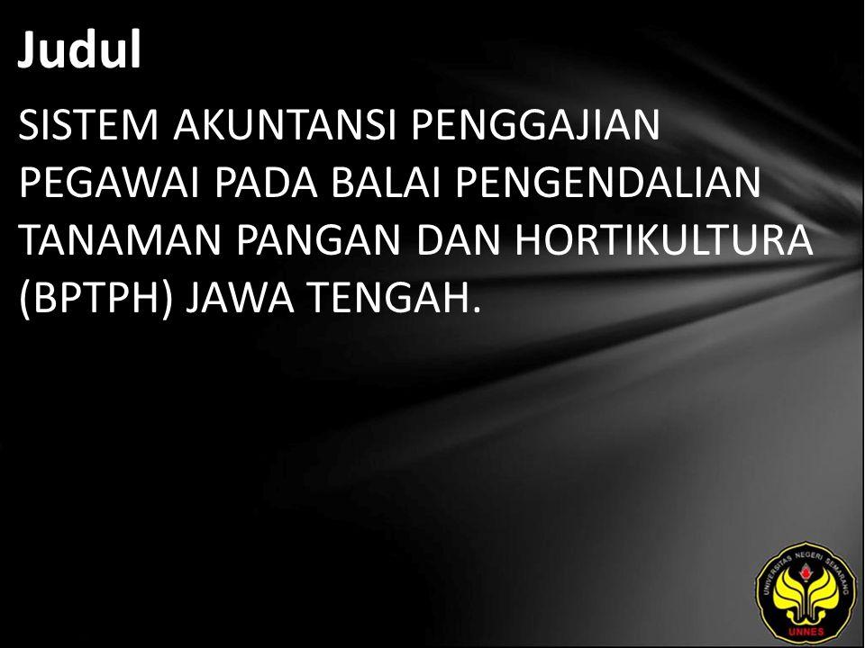 Judul SISTEM AKUNTANSI PENGGAJIAN PEGAWAI PADA BALAI PENGENDALIAN TANAMAN PANGAN DAN HORTIKULTURA (BPTPH) JAWA TENGAH.