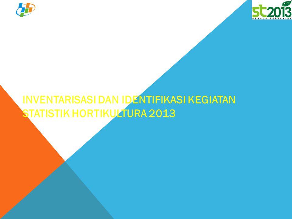 Badan Pusat Statistik INVENTARISASI DAN IDENTIFIKASI KEGIATAN STATISTIK HORTIKULTURA 2013