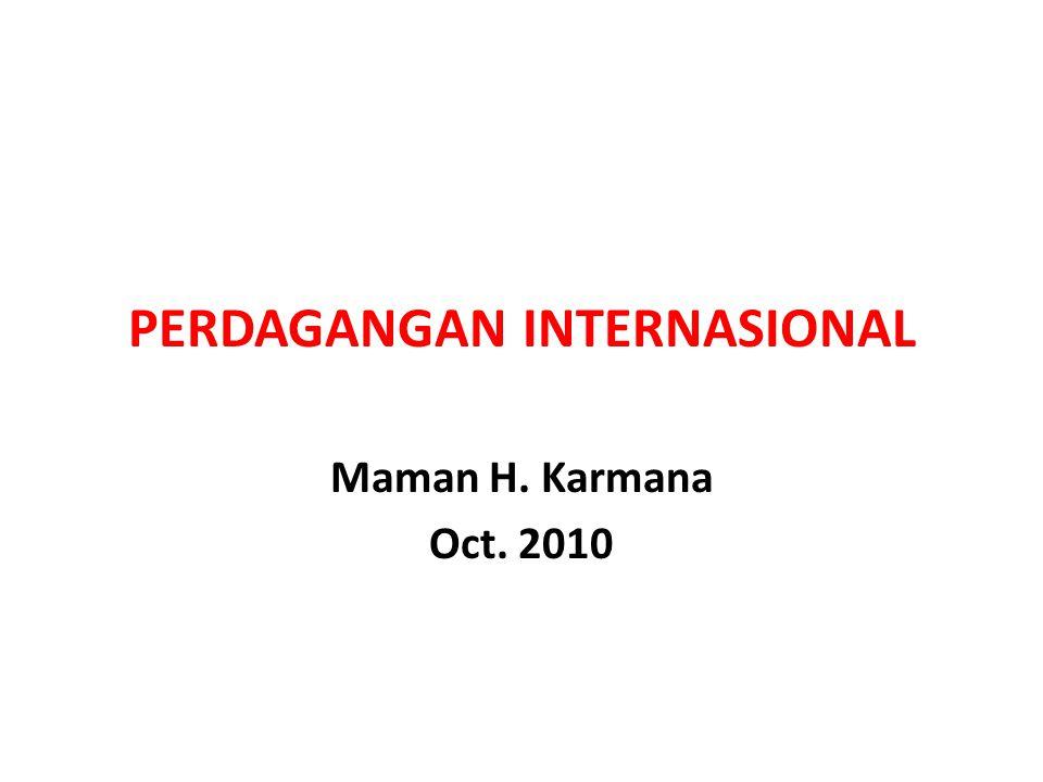 PERDAGANGAN INTERNASIONAL Maman H. Karmana Oct. 2010
